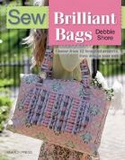 Sew Brilliant Bags by Debbie Shore